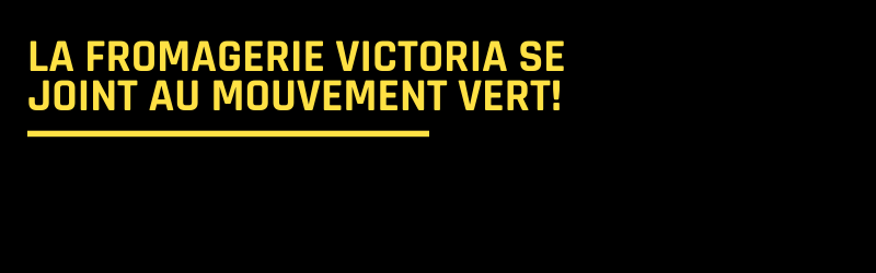 La Fromagerie Victoria se joint au mouvement vert!