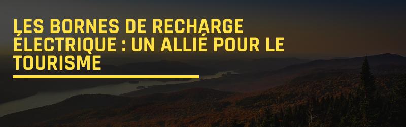 Les bornes de recharge électrique: un allié pour le tourisme