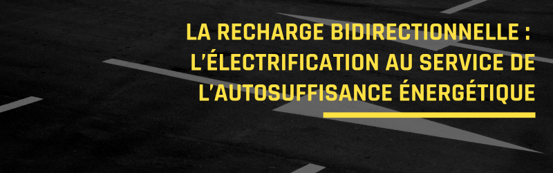 La recharge bidirectionnelle :  l'électrification au service de l'autosuffisance énergétique